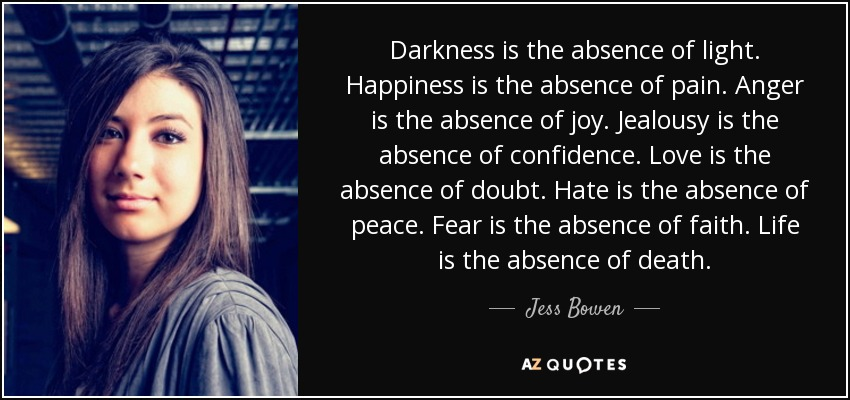 Jess Bowen Quote Darkness Is The Absence Of Light Happiness Is The