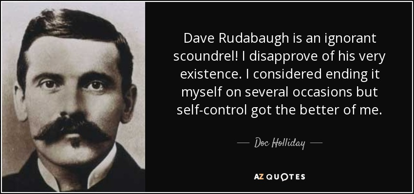Doc Holliday quote: Dave Rudabaugh is an ignorant scoundrel! I