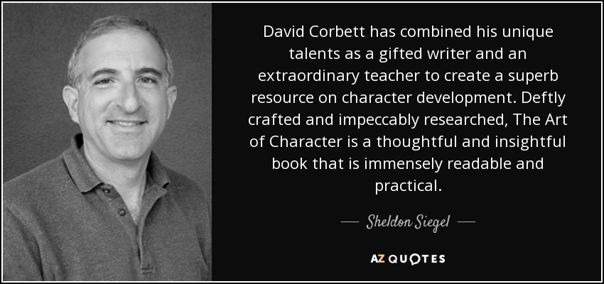 David Corbett has combined his unique talents as a gifted writer and an extraordinary teacher to create a superb resource on character development. Deftly crafted and impeccably researched, The Art of Character is a thoughtful and insightful book that is immensely readable and practical. - Sheldon Siegel