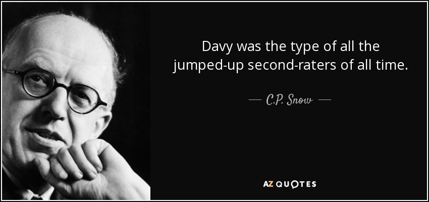 Davy was the type of all the jumped-up second-raters of all time. - C.P. Snow