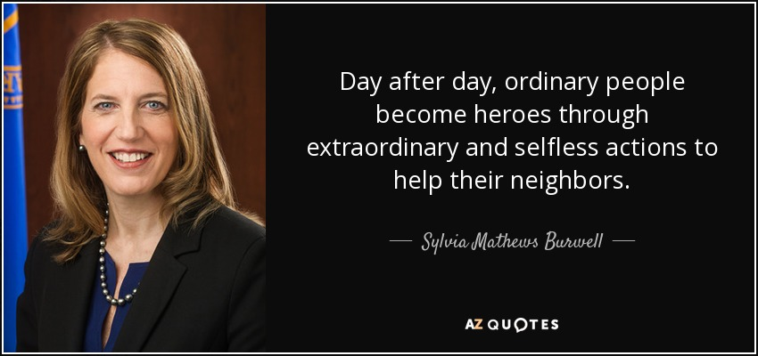 Sylvia Mathews Burwell quote: Day after day, ordinary ...