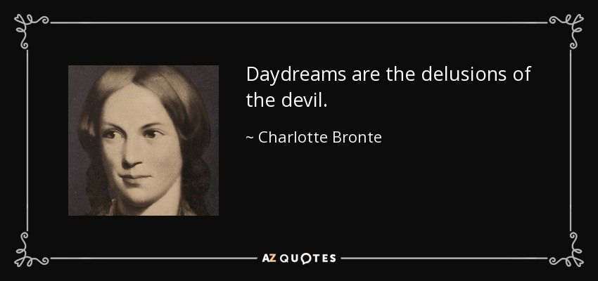 Daydreams are the delusions of the devil. - Charlotte Bronte