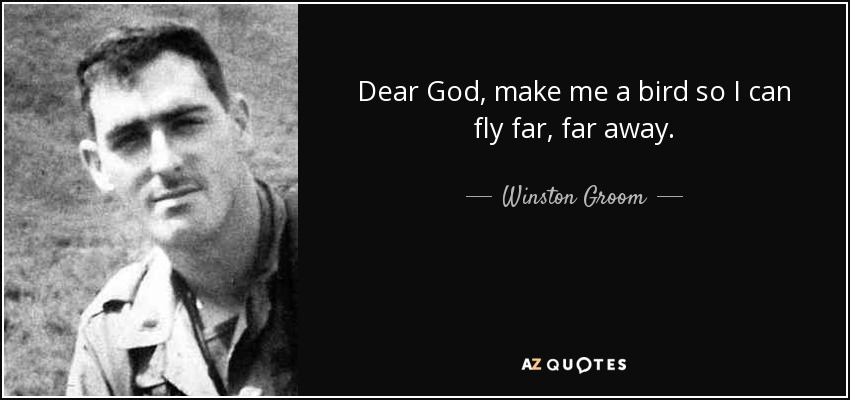 Winston Groom Quote: Dear God, Make Me A Bird So I Can Fly