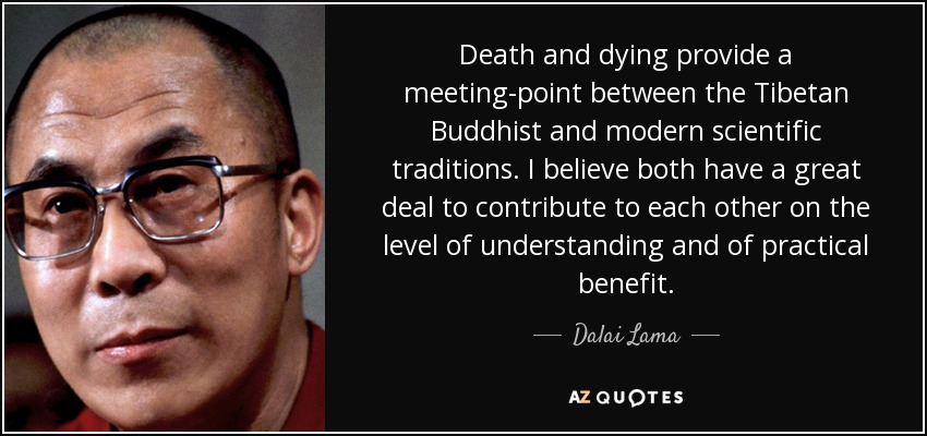 Buddhist Quotes On Death Pleasing Dalai Lama Quote Death And Dying Provide A Meetingpoint Between