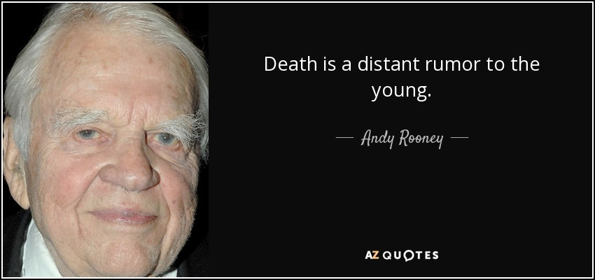 Death is a distant rumor to the young. - Andy Rooney