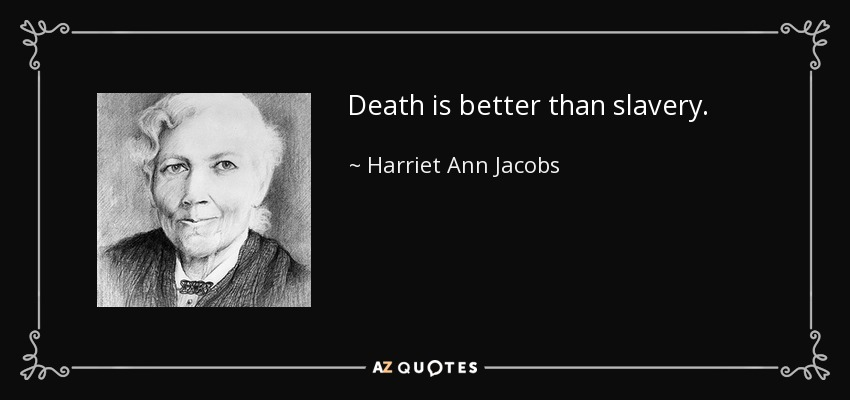death is better than slavery Everything you ever wanted to know about the quotes talking about family in incidents in the life of a slave girl, written by experts just for you.