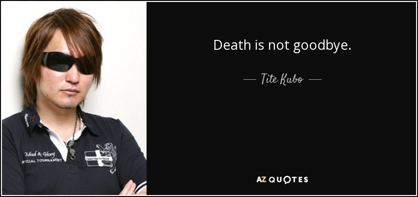 Death is not goodbye. - Tite Kubo