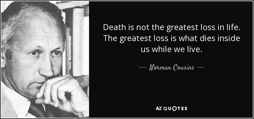Exceptionnel Death Is Not The Greatest Loss In Life. The Greatest Loss Is What Dies  Inside