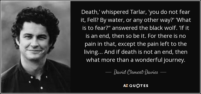 Death,' whispered Tarlar, 'you do not fear it, Fell? By water, or any other way?' 'What is to fear?