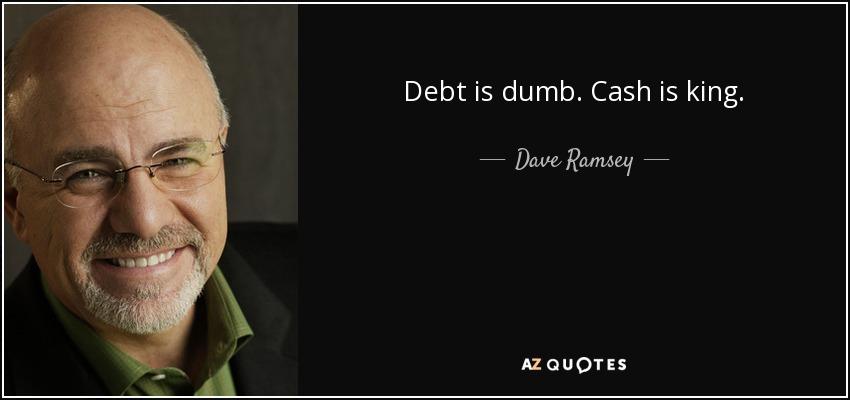 dave ramsey quote  debt is dumb  cash is king