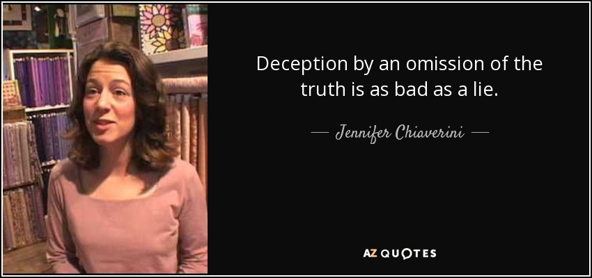 Deception by an omission of the truth is as bad as a lie. - Jennifer Chiaverini