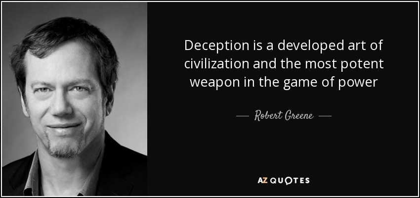 Deception is a developed art of civilization and the most potent weapon in the game of power - Robert Greene
