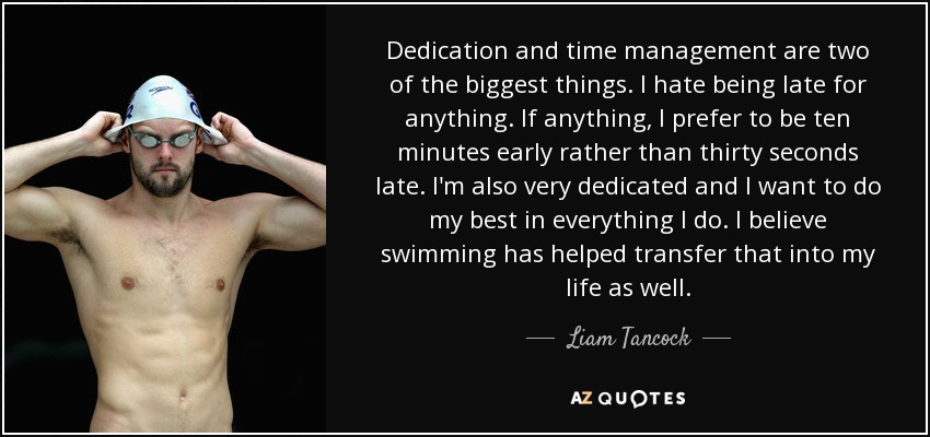 Liam Tancock Quote Dedication And Time Management Are Two Of The