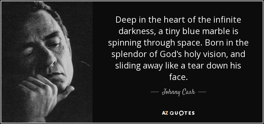 Johnny Cash Quote Deep In The Heart Of The Infinite Darkness A Tiny
