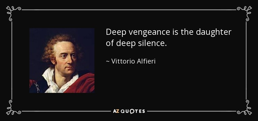 Deep vengeance is the daughter of deep silence. - Vittorio Alfieri