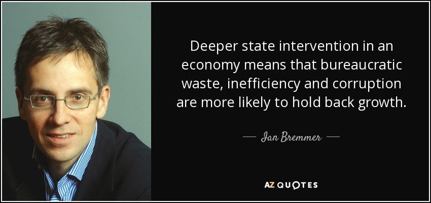 Deeper state intervention in an economy means that bureaucratic waste, inefficiency and corruption are more likely to hold back growth. - Ian Bremmer