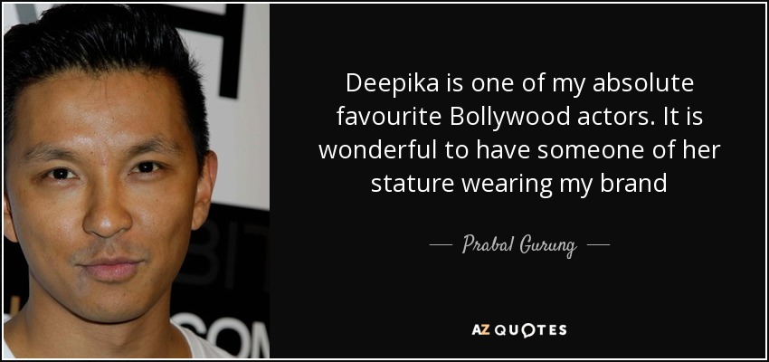 prabal gurung quote deepika is one of my absolute