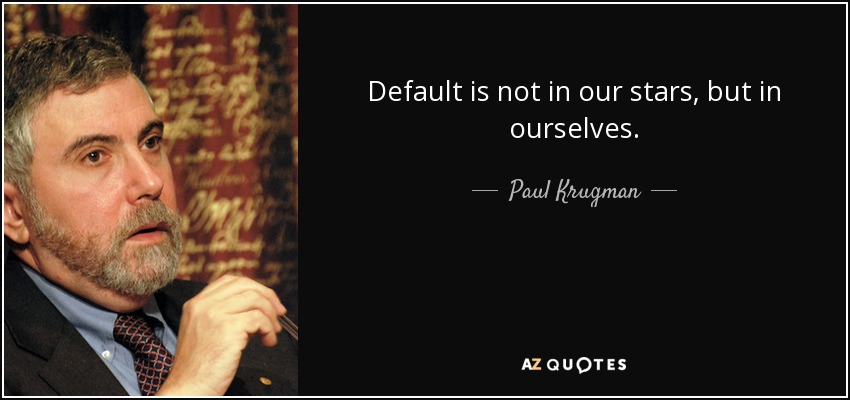 Default is not in our stars, but in ourselves. - Paul Krugman