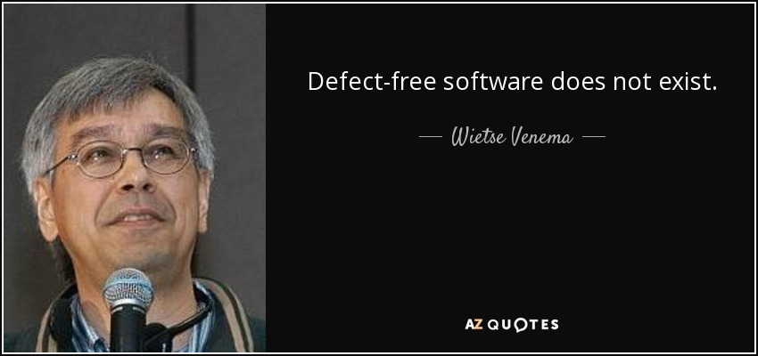 Defect-free software does not exist. - Wietse Venema