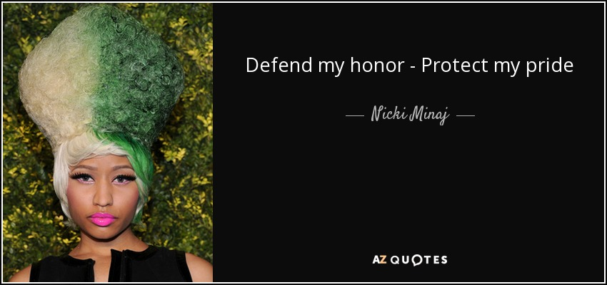 Defend my honor - Protect my pride - Nicki Minaj