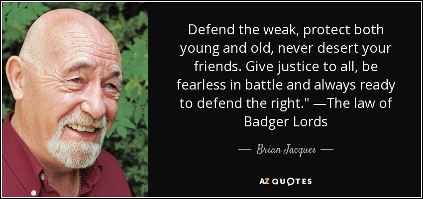 Defend the weak, protect both young and old, never desert your friends. Give justice to all, be fearless in battle and always ready to defend the right.
