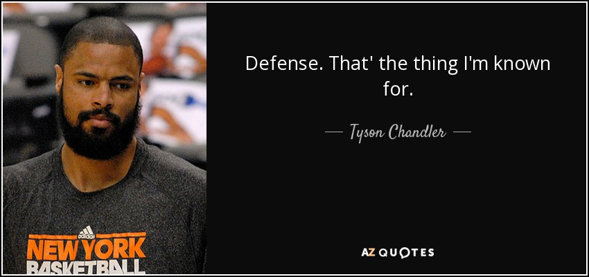 Defense. That' the thing I'm known for. - Tyson Chandler