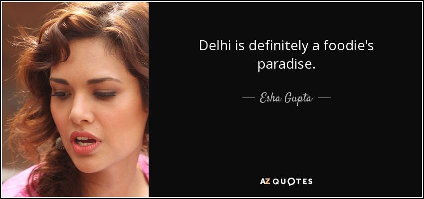 Delhi is definitely a foodie's paradise. - Esha Gupta