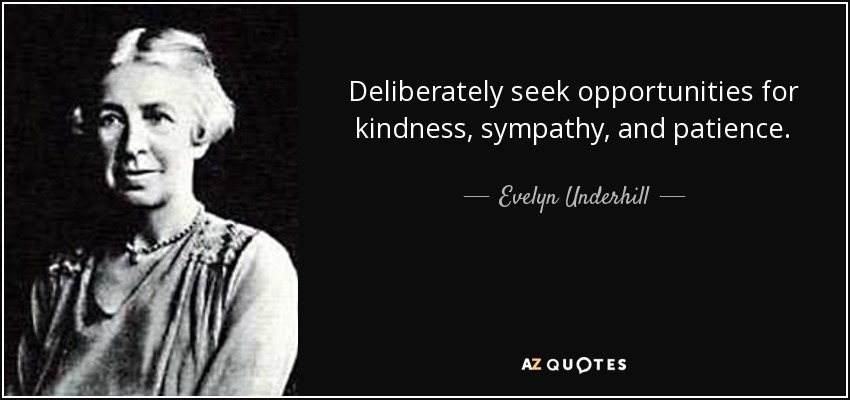 Evelyn Underhill Quote Deliberately Seek Opportunities For Kindness