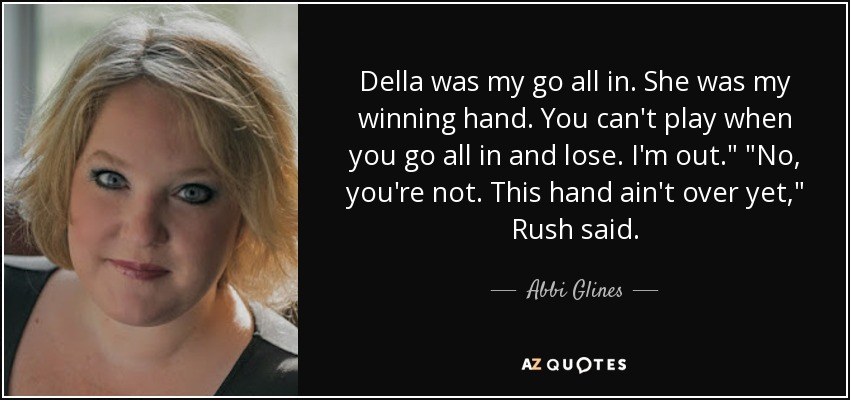 Della was my go all in. She was my winning hand. You can't play when you go all in and lose. I'm out.