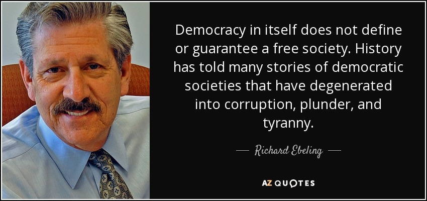 Richard Ebeling quote Democracy in itself does not define