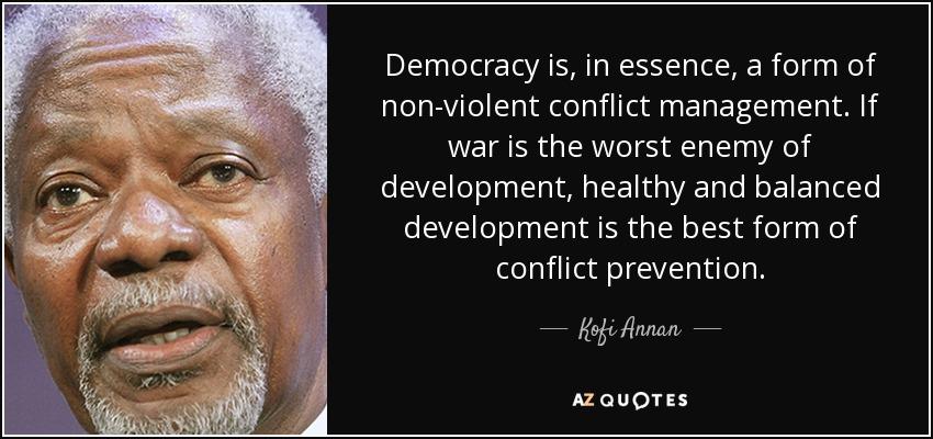 Kofi Annan quote: Democracy is, in essence, a form of non-violent ...