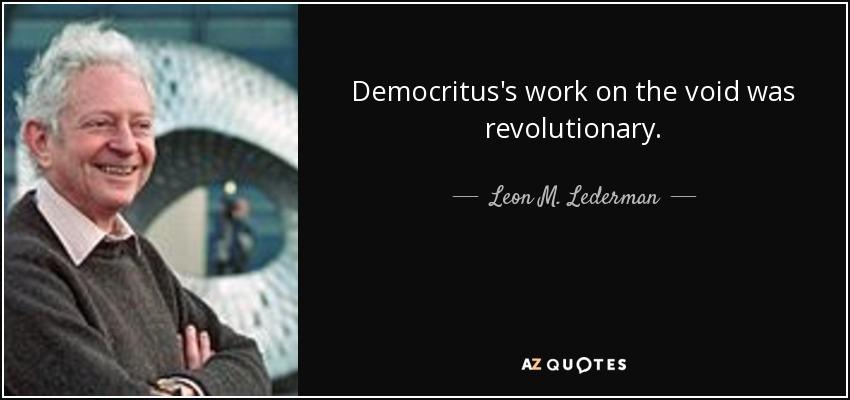 Democritus's work on the void was revolutionary. - Leon M. Lederman