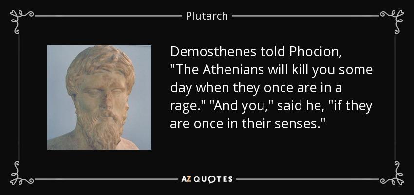 Demosthenes told Phocion,