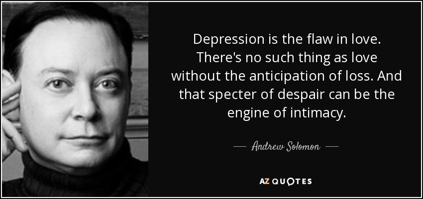 Andrew Solomon Quote Depression Is The Flaw In Love Theres No