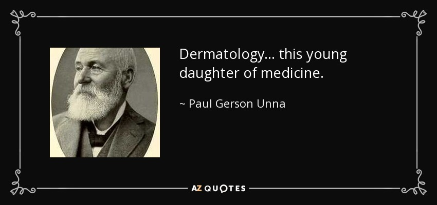 Dermatology ... this young daughter of medicine. - Paul Gerson Unna