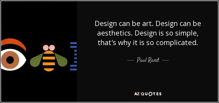 Design can be art. Design can be aesthetics. Design is so simple, that's why it is so complicated. - Paul Rand