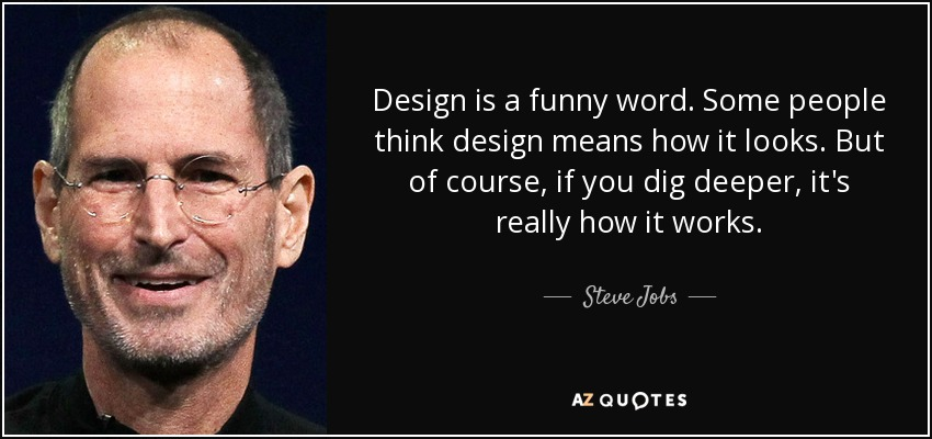 Design is a funny word. Some people think design means how it looks. But of course, if you dig deeper, it's really how it works. - Steve Jobs