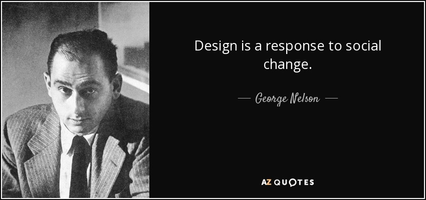 Design is a response to social change. - George Nelson