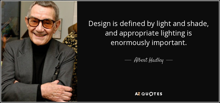 Albert Hadley Quote Design Is Defined By Light And Shade And
