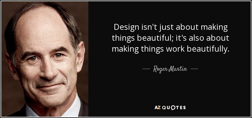 Design isn't just about making things beautiful; it's also about making things work beautifully. - Roger Martin