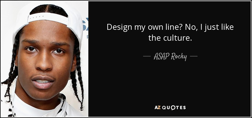 Design my own line? No, I just like the culture. - ASAP Rocky