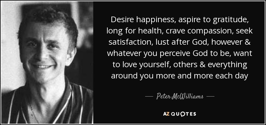 Peter Mcwilliams Quote Desire Happiness Aspire To Gratitude Long