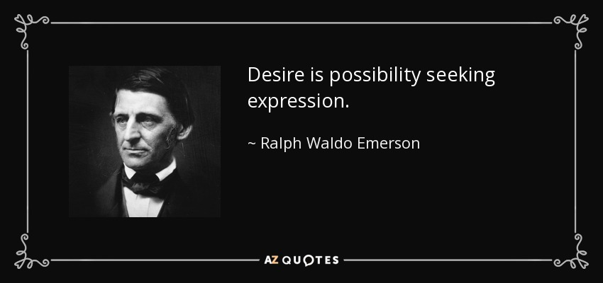 Desire is possibility seeking expression. - Ralph Waldo Emerson