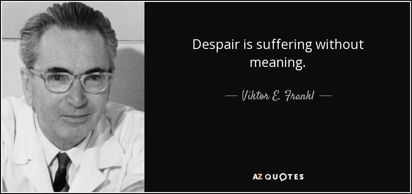 Viktor E Frankl Quote Despair Is Suffering Without Meaning