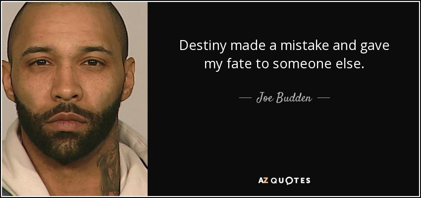 Destiny made a mistake and gave my fate to someone else. - Joe Budden