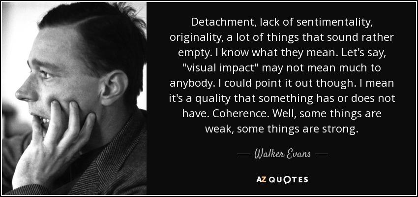 Walker Evans quote: Detachment, lack of sentimentality