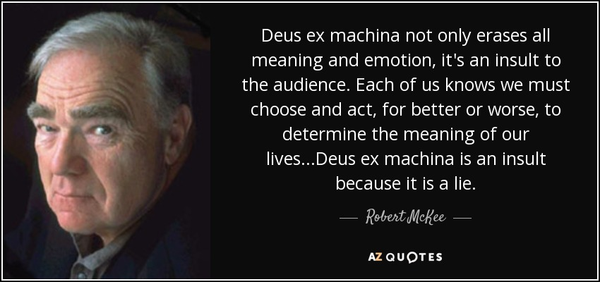 Robert McKee quote: Deus ex machina not only erases all meaning and