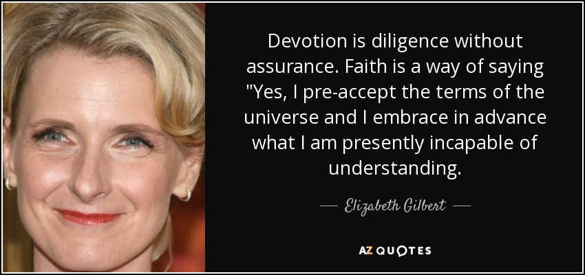 Devotion is diligence without assurance. Faith is a way of saying