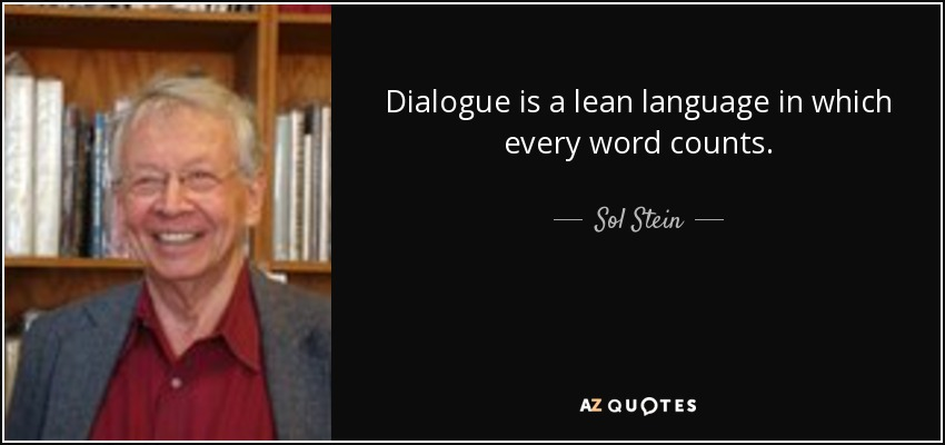 Dialogue is a lean language in which every word counts. - Sol Stein