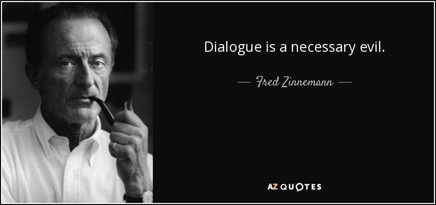 Dialogue is a necessary evil. - Fred Zinnemann